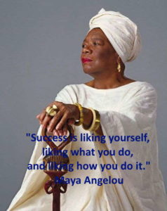 Maya Angelou positive quotes on success - success is liking yourself, liking what you do and liking how you do it