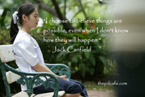 positive quotes on attitude I choose to believe things are possible, even when I don't know how they will happen