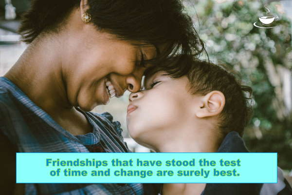 great inspirational quotes on friendship Friendships that have stood the test of time and change are surely best.