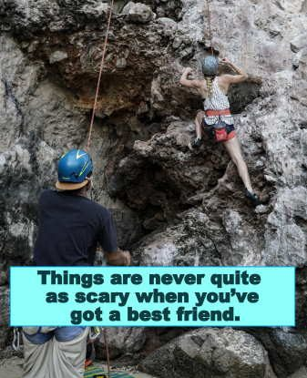 great inspirational quotes Things are never quite as scary when you've got a best friend.