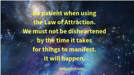 be patient when using the Law of Attraction