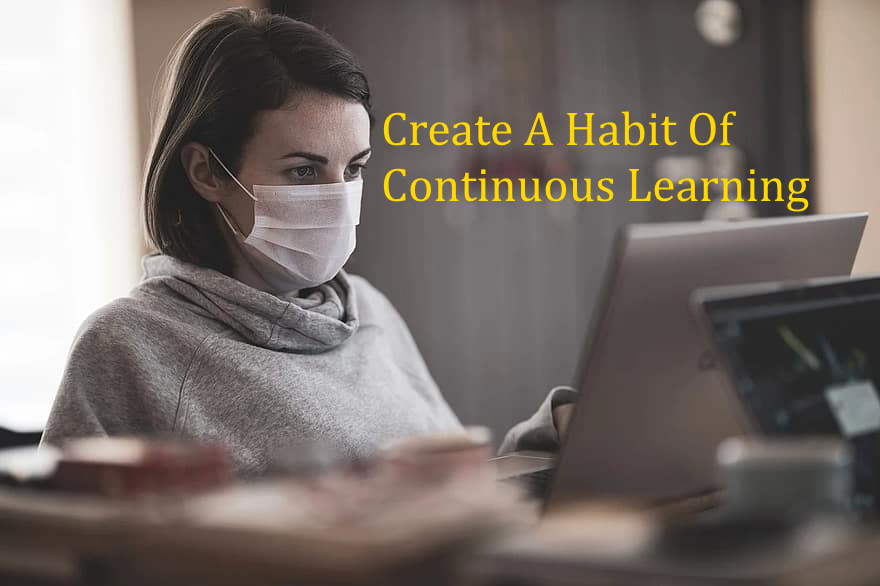 create a habit of continuous learning
