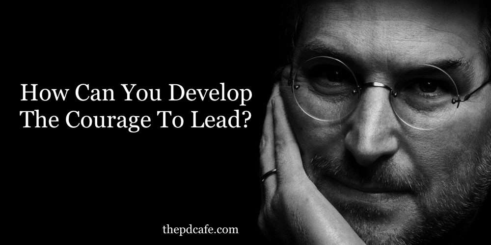 5 Tips To Help Develop The Courage To Lead