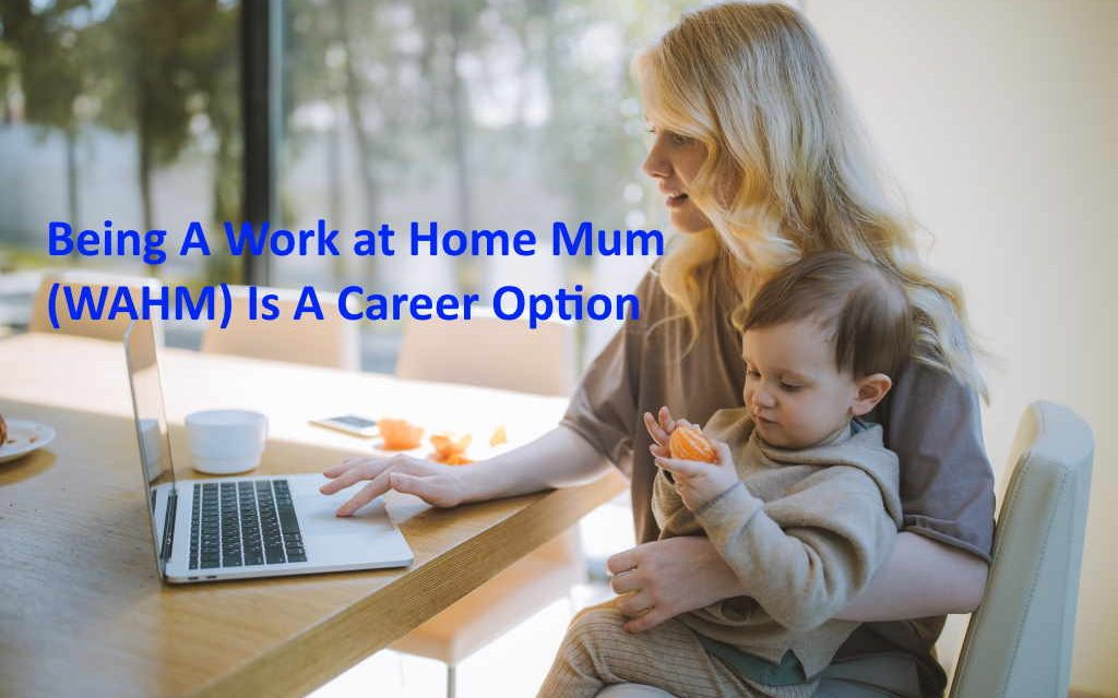 Being A Work At Home Mum (WAHM) Is A Career Option