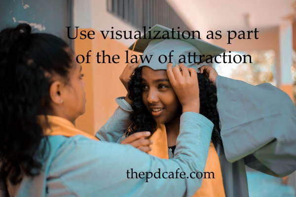 visualization as part of how to use the law of attraction
