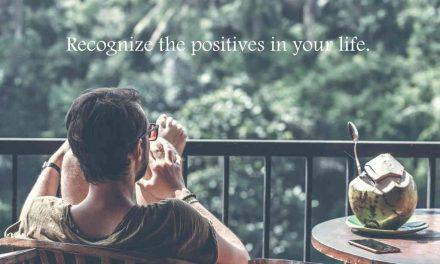 तपाईंको जीवनमा सकारात्मकहरू चिन्नुहोस् र उनीहरूको लागि आभारी हुनुहोस्