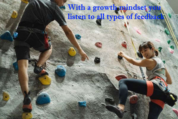 with a growth mindset you listen to all kinds of feedback