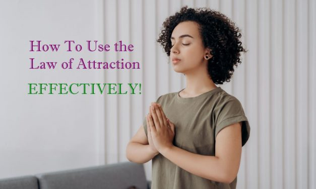 5 Tips On How To Use the Law of Attraction Effectively