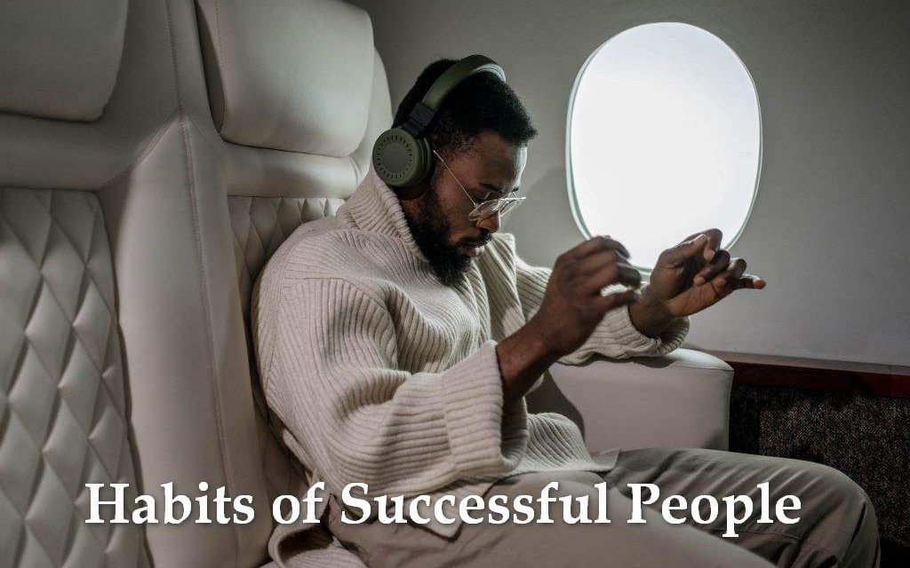 Use These 6 Key Habits of Successful People