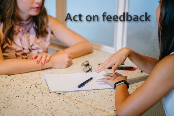 act on feedback to be More proactive and take Initiative